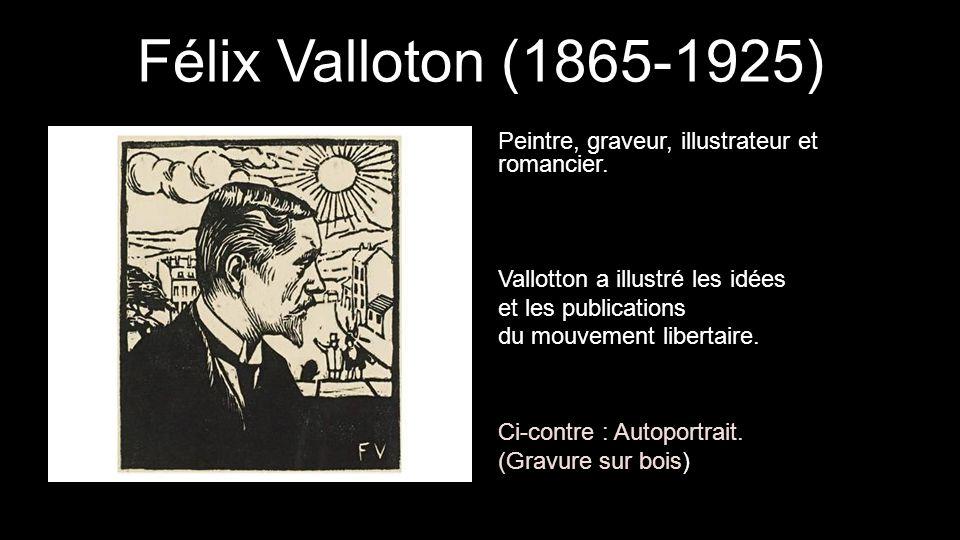 Félix Valloton (1865-1925) Peintre, graveur, illustrateur et romancier. Vallotton a illustré les idées et les publications du mouvement libertaire. Ci