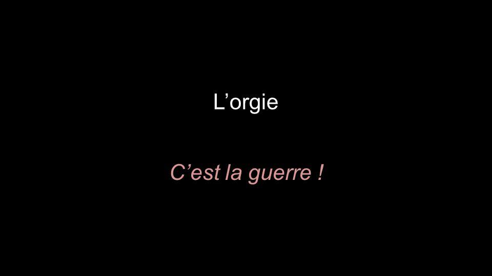 L'orgie C'est la guerre !