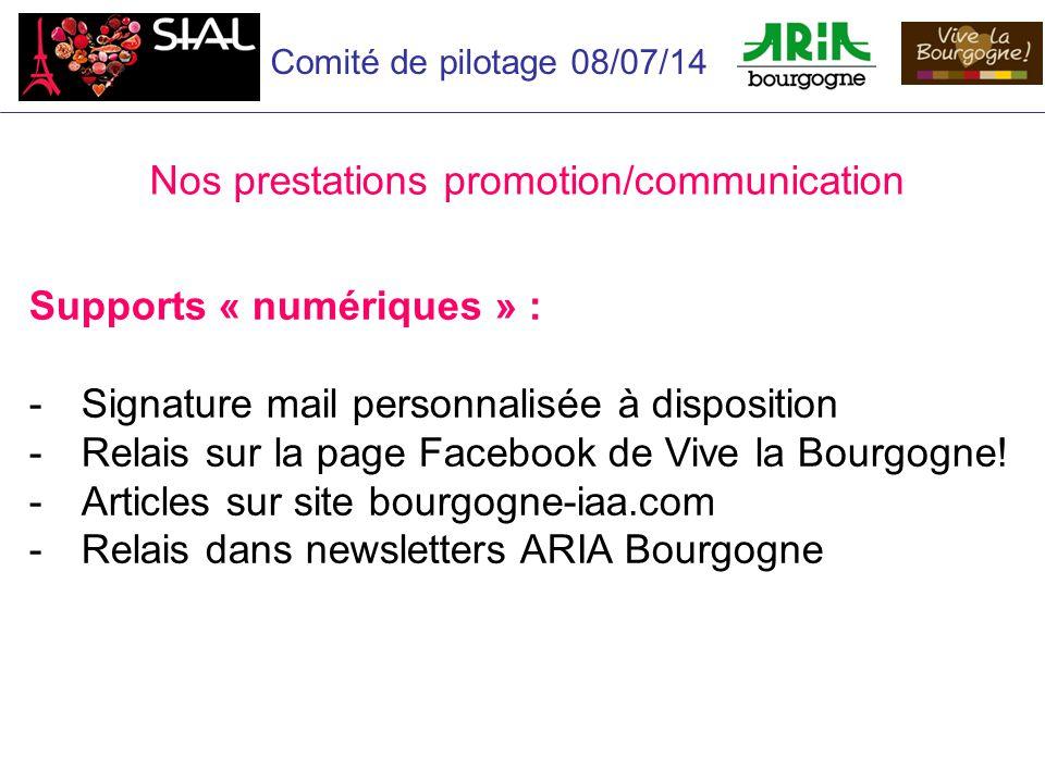 Comité de pilotage 08/07/14 Nos prestations promotion/communication Supports « numériques » : -Signature mail personnalisée à disposition -Relais sur la page Facebook de Vive la Bourgogne.