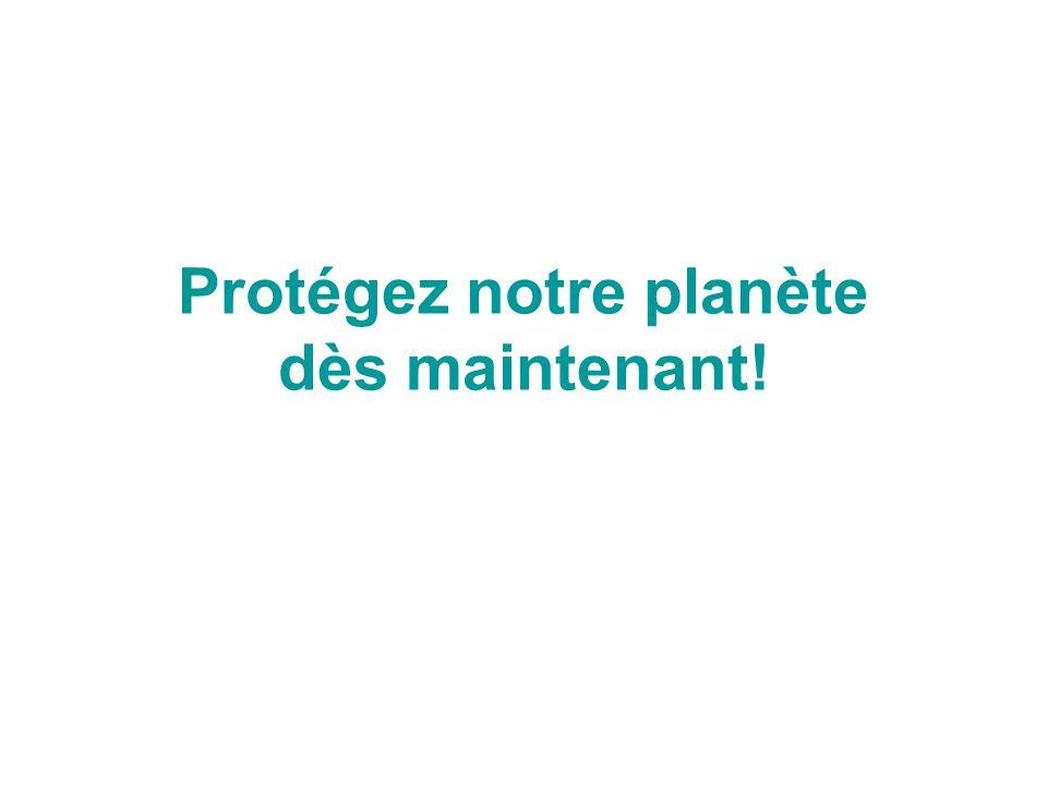 Protégez notre planète dès maintenant!