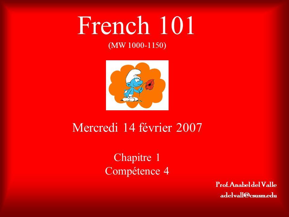 French 101 (MW 1000-1150) Mercredi 14 février 2007 Chapitre 1 Compétence 4 Prof.