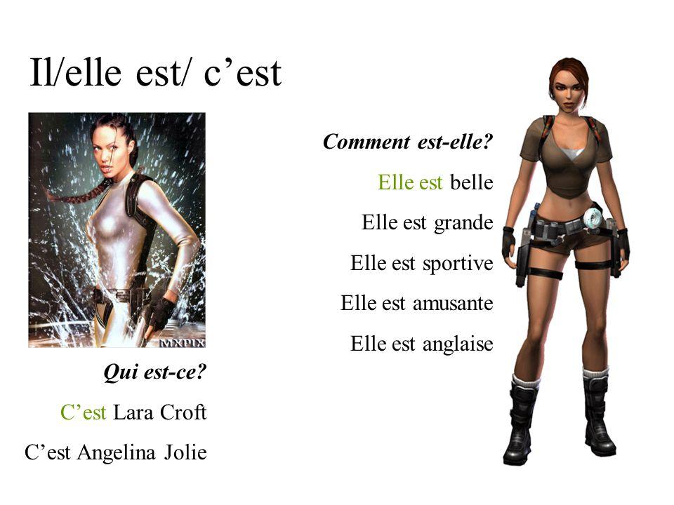 Il/elle est/ c'est Qui est-ce. C'est Lara Croft C'est Angelina Jolie Comment est-elle.
