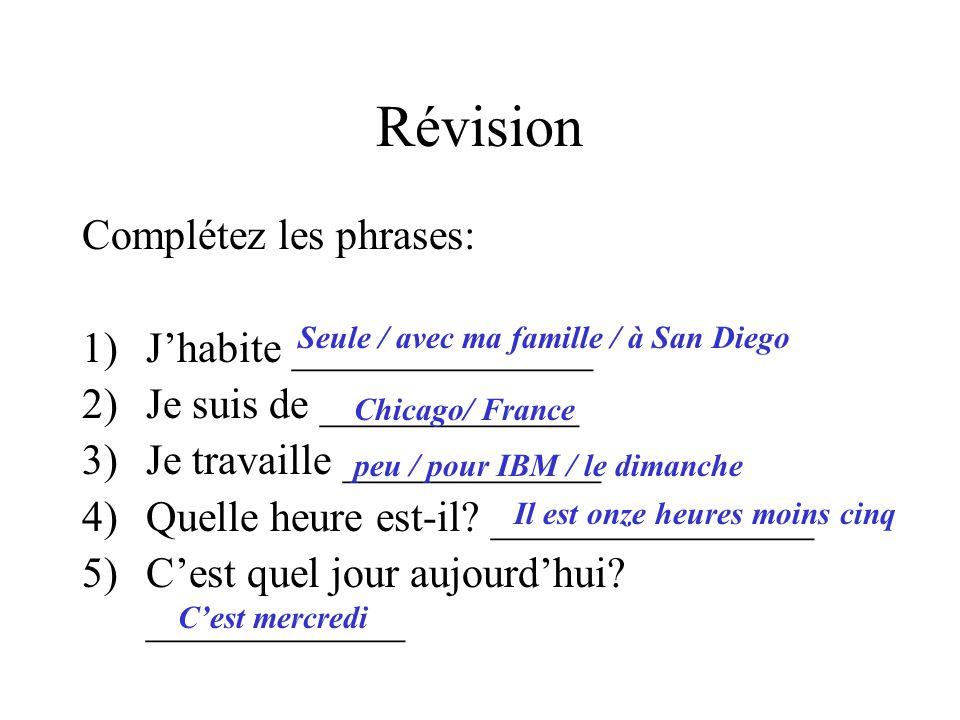 Révision Complétez les phrases: 1)J'habite ______________ 2)Je suis de ____________ 3)Je travaille ____________ 4)Quelle heure est-il.