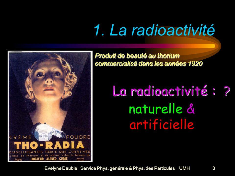 Evelyne Daubie Service Phys.générale & Phys. des Particules UMH3 La radioactivité : .