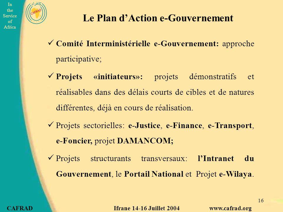 In the Service of Africa CAFRAD Ifrane 14-16 Juillet 2004 www.cafrad.org 16 Le Plan d'Action e-Gouvernement Comité Interministérielle e-Gouvernement: