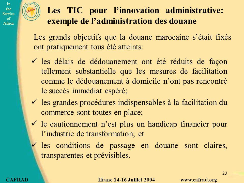 In the Service of Africa CAFRAD Ifrane 14-16 Juillet 2004 www.cafrad.org 23 Les grands objectifs que la douane marocaine s'était fixés ont pratiquemen
