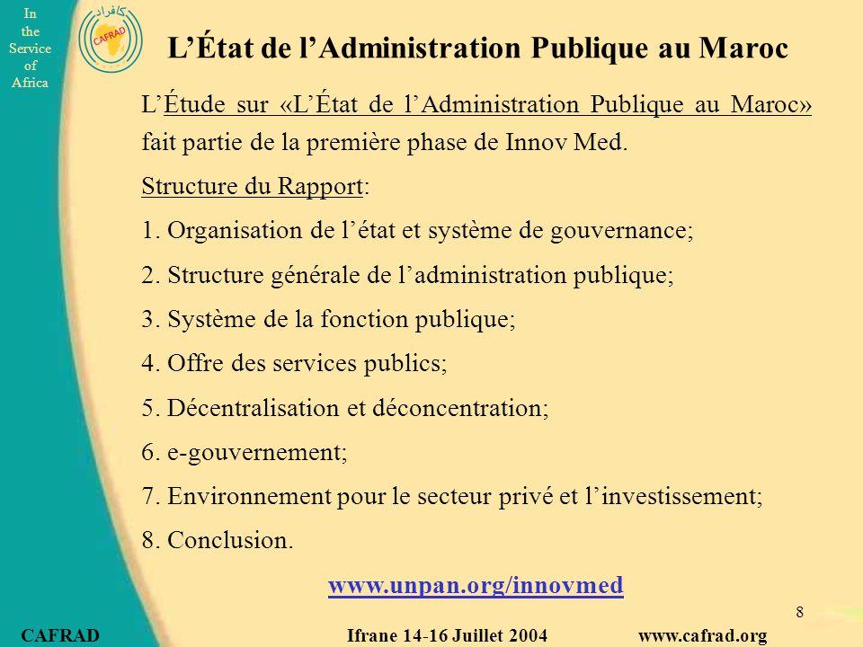 In the Service of Africa CAFRAD Ifrane 14-16 Juillet 2004 www.cafrad.org 8 L'Étude sur «L'État de l'Administration Publique au Maroc» fait partie de la première phase de Innov Med.