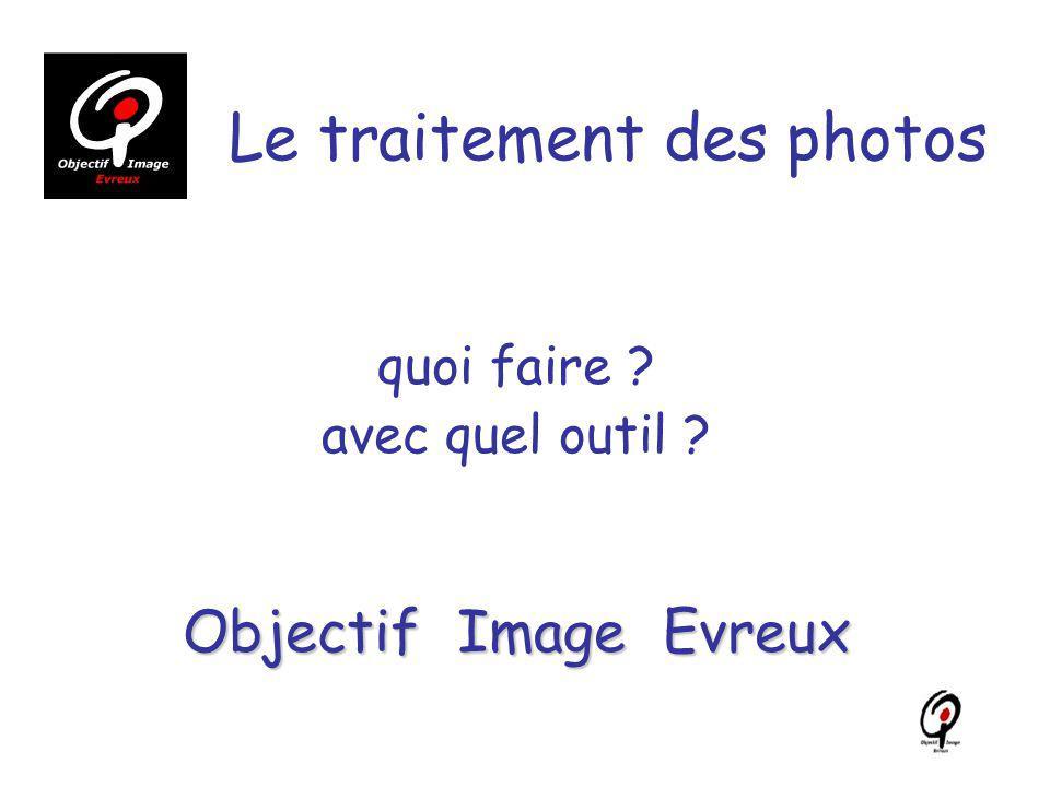 Le traitement des photos quoi faire ? avec quel outil ? Objectif Image Evreux