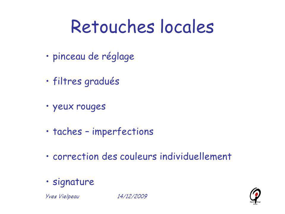 14/12/2009Yves Vielpeau Retouches locales pinceau de réglage filtres gradués yeux rouges taches – imperfections correction des couleurs individuelleme
