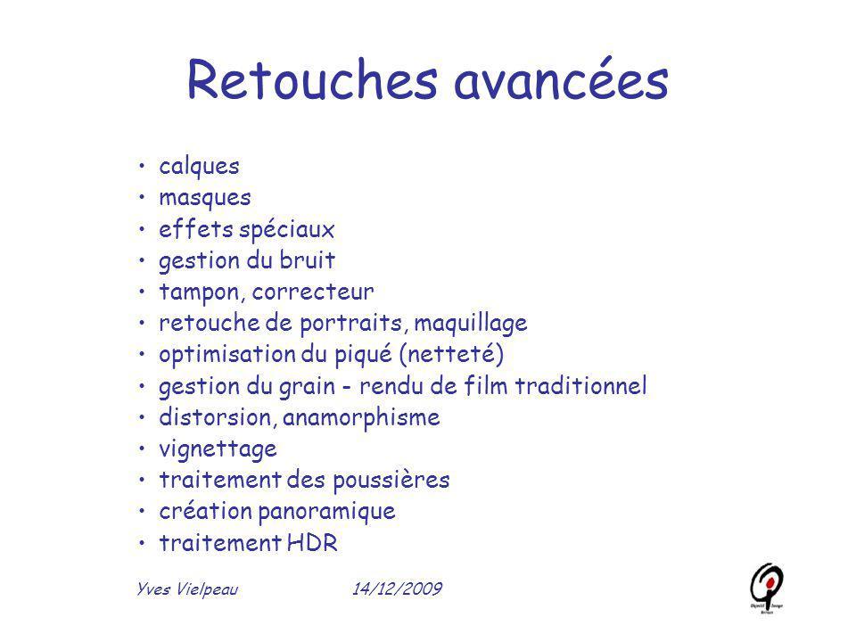 14/12/2009Yves Vielpeau Retouches avancées calques masques effets spéciaux gestion du bruit tampon, correcteur retouche de portraits, maquillage optim