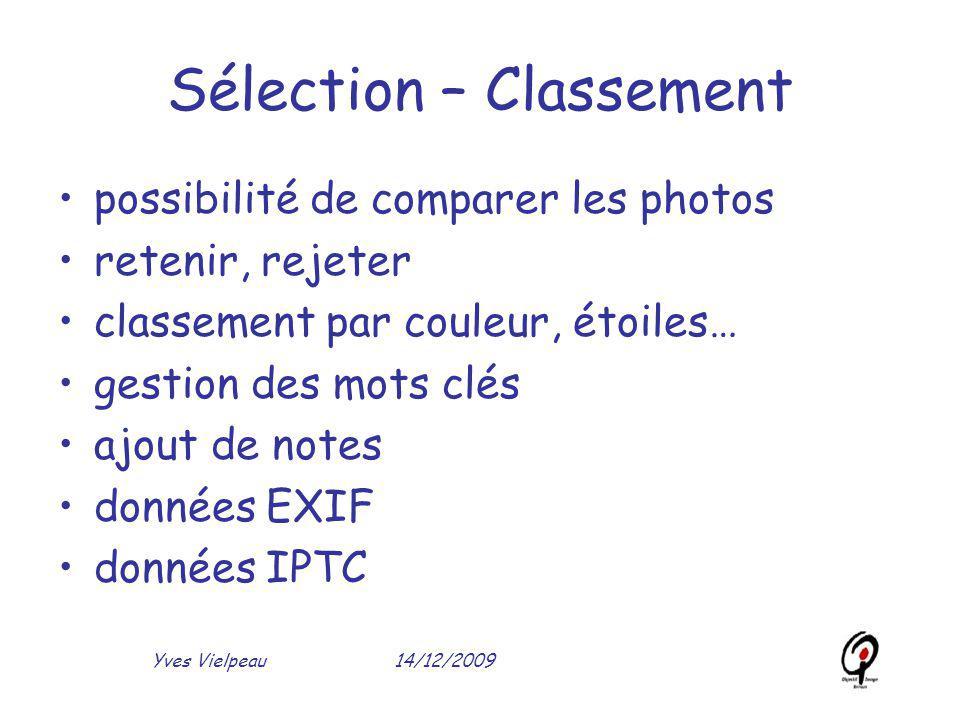 14/12/2009Yves Vielpeau Sélection – Classement possibilité de comparer les photos retenir, rejeter classement par couleur, étoiles… gestion des mots c