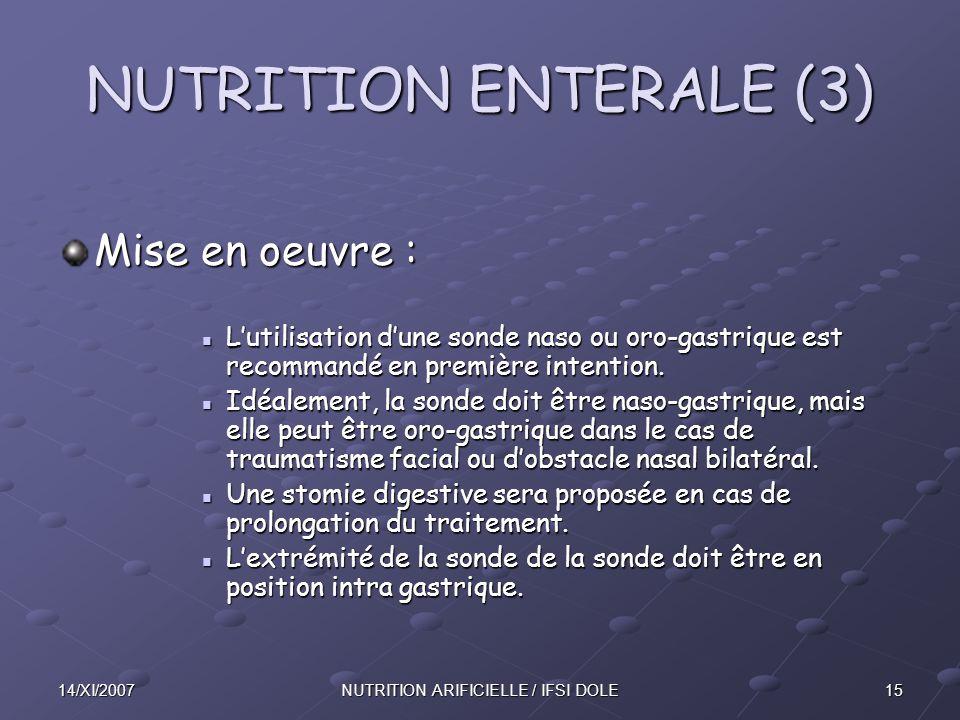 1514/XI/2007NUTRITION ARIFICIELLE / IFSI DOLE NUTRITION ENTERALE (3) Mise en oeuvre : L'utilisation d'une sonde naso ou oro-gastrique est recommandé en première intention.