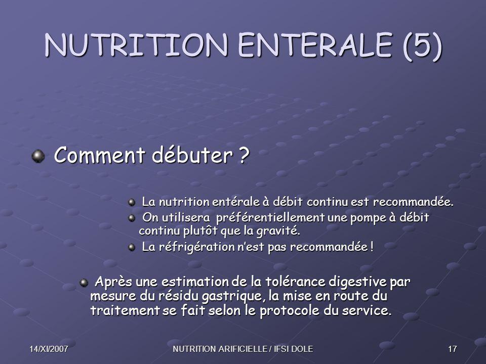 1714/XI/2007NUTRITION ARIFICIELLE / IFSI DOLE NUTRITION ENTERALE (5) Comment débuter .