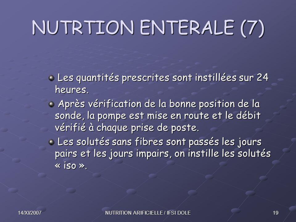1914/XI/2007NUTRITION ARIFICIELLE / IFSI DOLE NUTRTION ENTERALE (7) Les quantités prescrites sont instillées sur 24 heures.