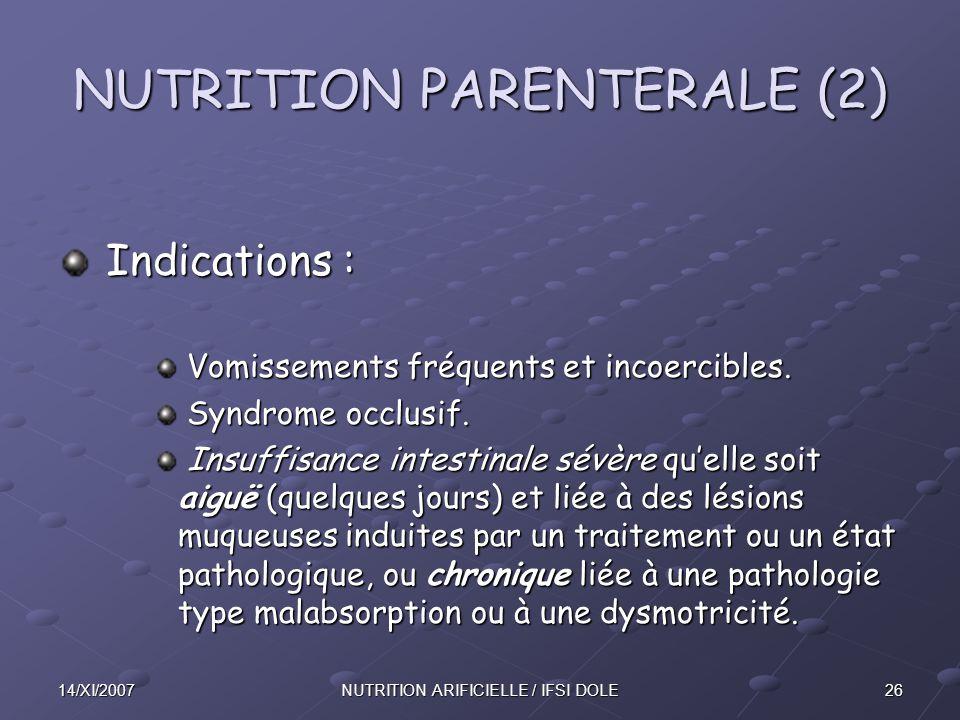 2614/XI/2007NUTRITION ARIFICIELLE / IFSI DOLE NUTRITION PARENTERALE (2) Indications : Indications : Vomissements fréquents et incoercibles.