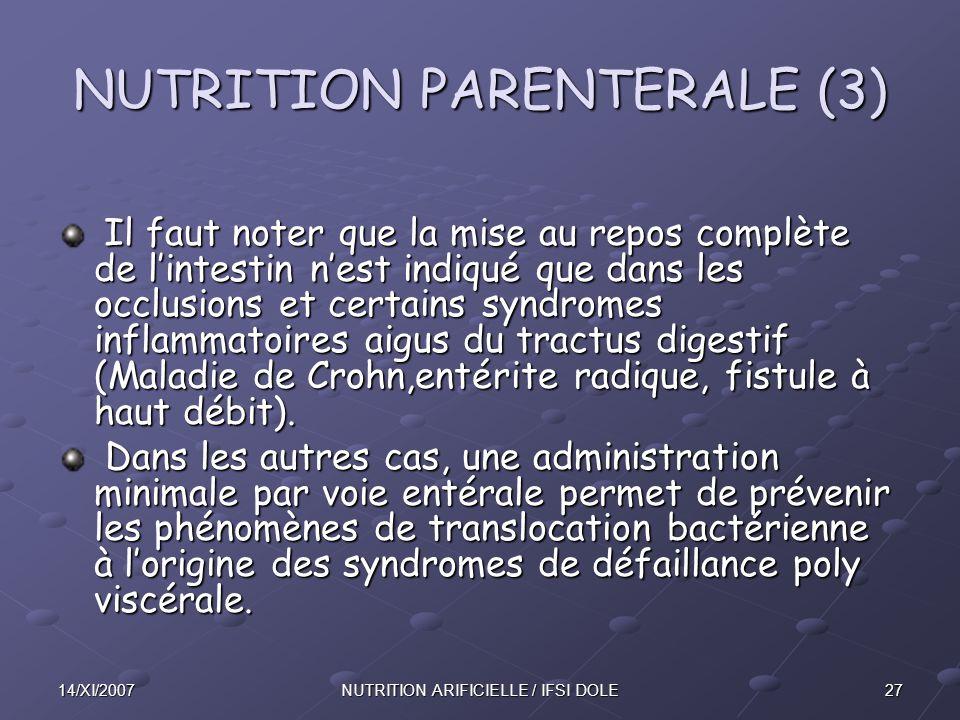 2714/XI/2007NUTRITION ARIFICIELLE / IFSI DOLE NUTRITION PARENTERALE (3) Il faut noter que la mise au repos complète de l'intestin n'est indiqué que dans les occlusions et certains syndromes inflammatoires aigus du tractus digestif (Maladie de Crohn,entérite radique, fistule à haut débit).