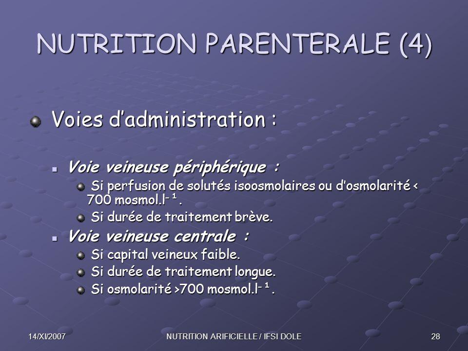 2814/XI/2007NUTRITION ARIFICIELLE / IFSI DOLE NUTRITION PARENTERALE (4 ) Voies d'administration : Voies d'administration : Voie veineuse périphérique : Voie veineuse périphérique : Si perfusion de solutés isoosmolaires ou d'osmolarité < 700 mosmol.l ־ ¹.