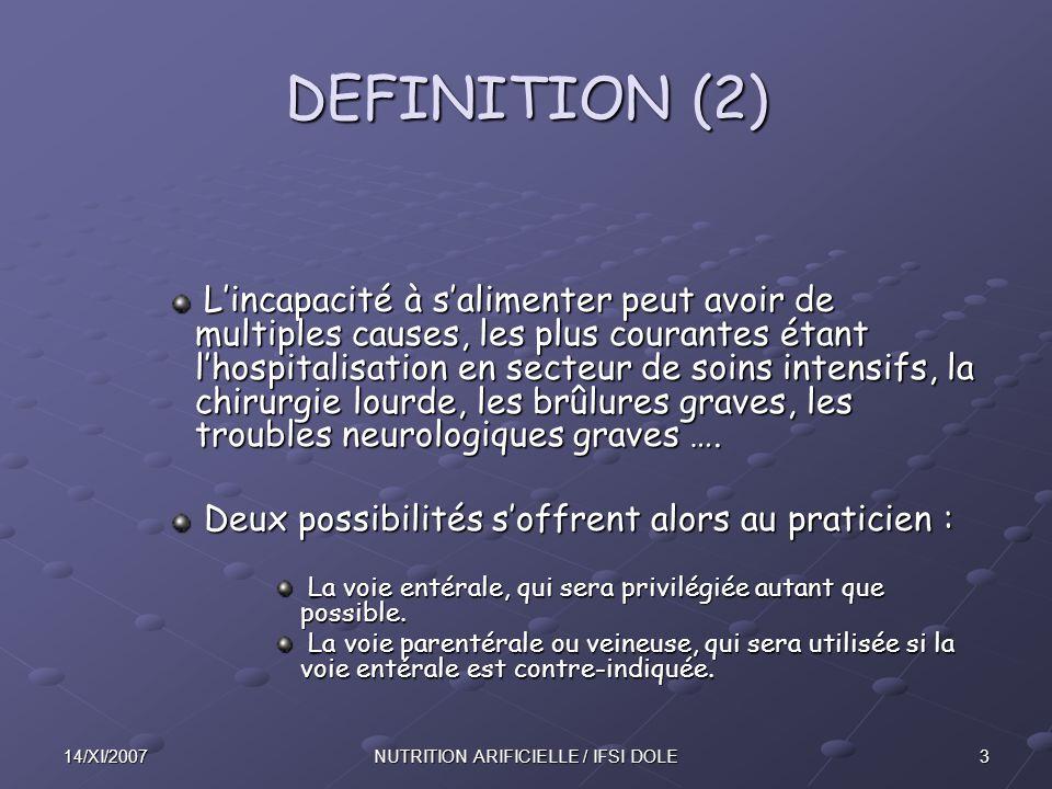 1414/XI/2007NUTRITION ARIFICIELLE / IFSI DOLE NUTRITION ENTERALE (2) Les indications : Les indications : Jeûne prévisible supérieur à une semaine.