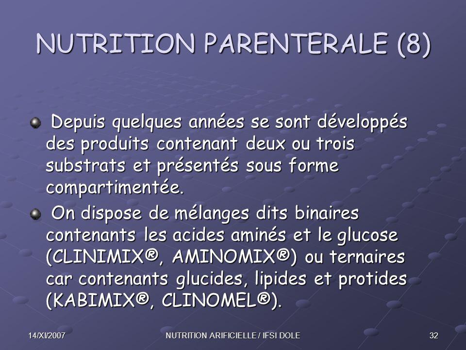 3214/XI/2007NUTRITION ARIFICIELLE / IFSI DOLE NUTRITION PARENTERALE (8) Depuis quelques années se sont développés des produits contenant deux ou trois substrats et présentés sous forme compartimentée.
