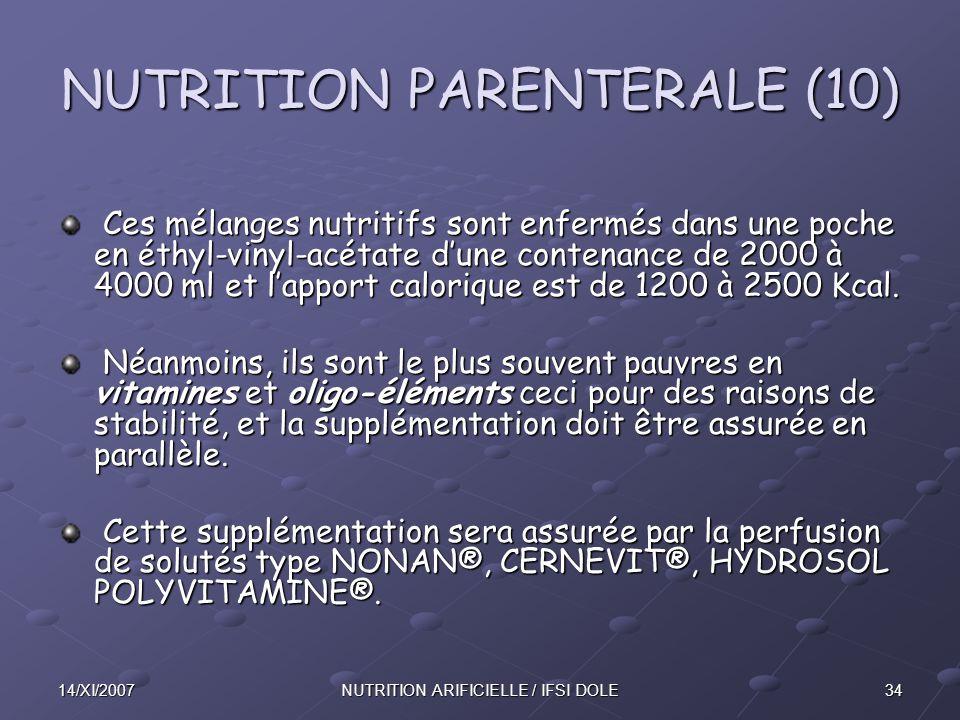 3414/XI/2007NUTRITION ARIFICIELLE / IFSI DOLE NUTRITION PARENTERALE (10) Ces mélanges nutritifs sont enfermés dans une poche en éthyl-vinyl-acétate d'une contenance de 2000 à 4000 ml et l'apport calorique est de 1200 à 2500 Kcal.
