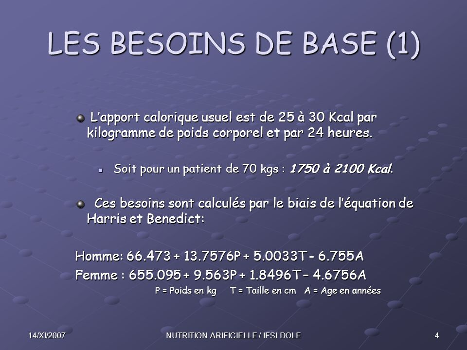 414/XI/2007NUTRITION ARIFICIELLE / IFSI DOLE LES BESOINS DE BASE (1) L'apport calorique usuel est de 25 à 30 Kcal par kilogramme de poids corporel et par 24 heures.