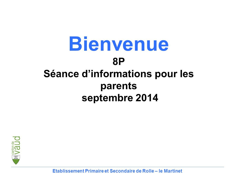 Bienvenue 8P Séance d'informations pour les parents septembre 2014 Etablissement Primaire et Secondaire de Rolle – le Martinet