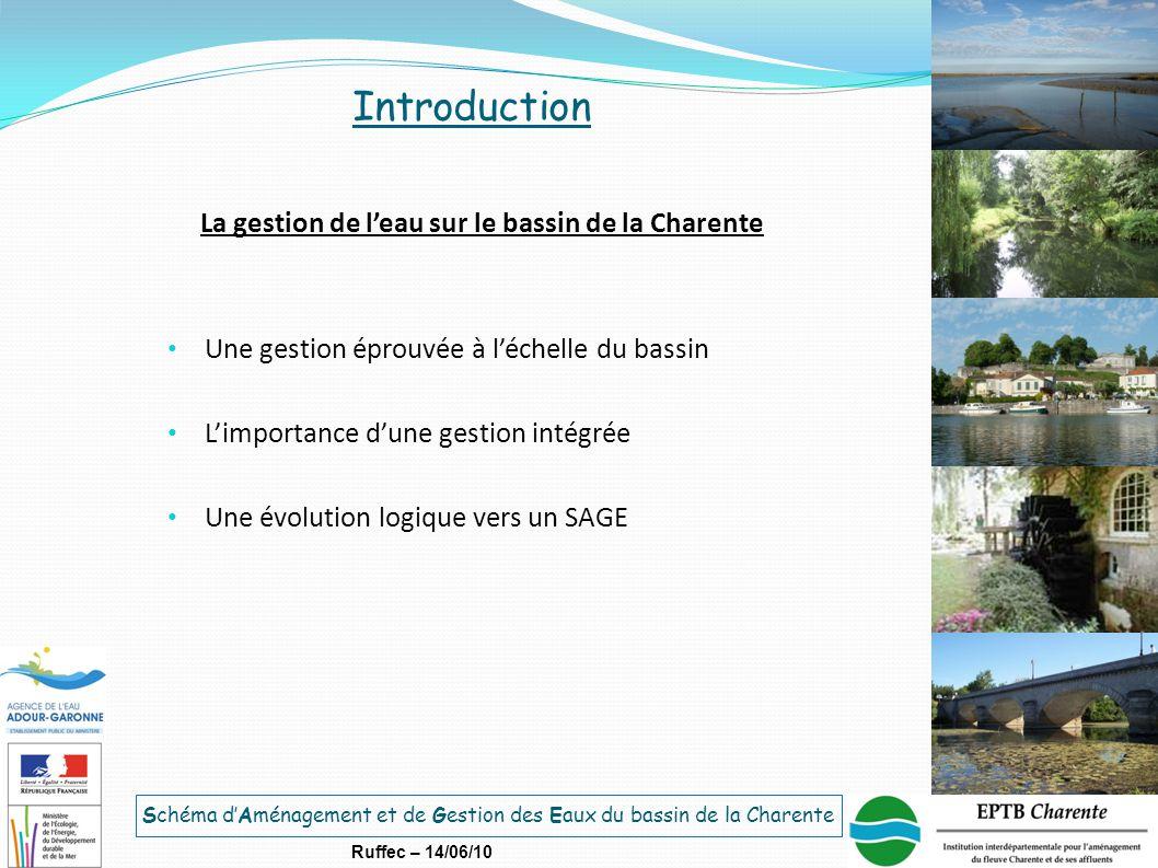 Schéma d'Aménagement et de Gestion des Eaux du bassin de la Charente Ruffec – 14/06/10 Introduction La gestion de l'eau sur le bassin de la Charente U