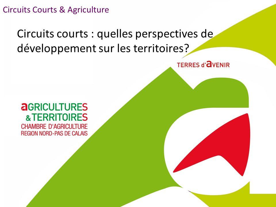 Circuits Courts & Agriculture Circuits courts : quelles perspectives de développement sur les territoires?