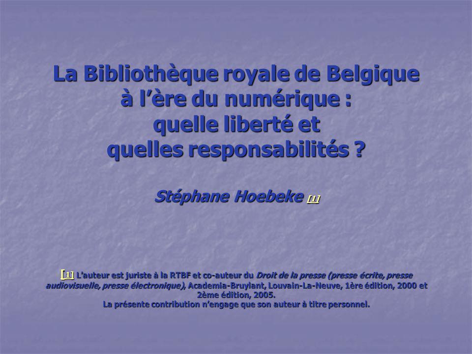 La Bibliothèque royale de Belgique à l'ère du numérique : quelle liberté et quelles responsabilités ? Stéphane Hoebeke [ [ [ [ [ 1111 ]]]] [[[[ 1111 ]