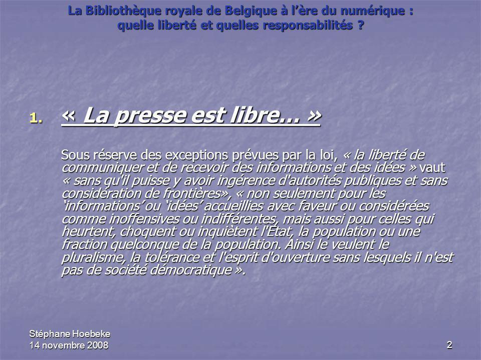 Stéphane Hoebeke 14 novembre 20082 La Bibliothèque royale de Belgique à l'ère du numérique : quelle liberté et quelles responsabilités ? 1. « La press
