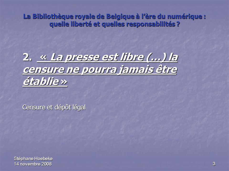 Stéphane Hoebeke 14 novembre 20083 La Bibliothèque royale de Belgique à l'ère du numérique : quelle liberté et quelles responsabilités .