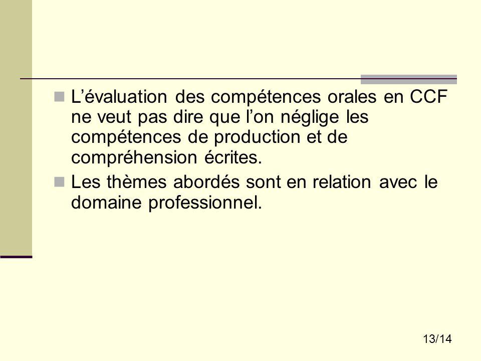 13/14 L'évaluation des compétences orales en CCF ne veut pas dire que l'on néglige les compétences de production et de compréhension écrites. Les thèm