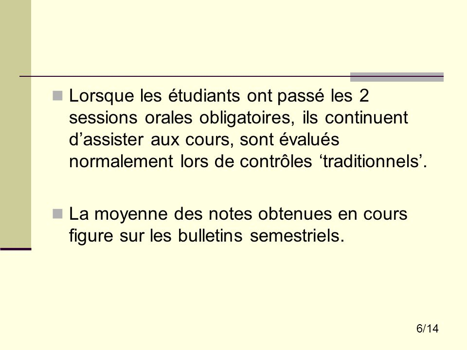 6/14 Lorsque les étudiants ont passé les 2 sessions orales obligatoires, ils continuent d'assister aux cours, sont évalués normalement lors de contrôles 'traditionnels'.