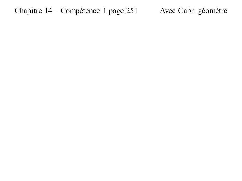 Chapitre 14 – Compétence 1 page 251Avec Cabri géomètre