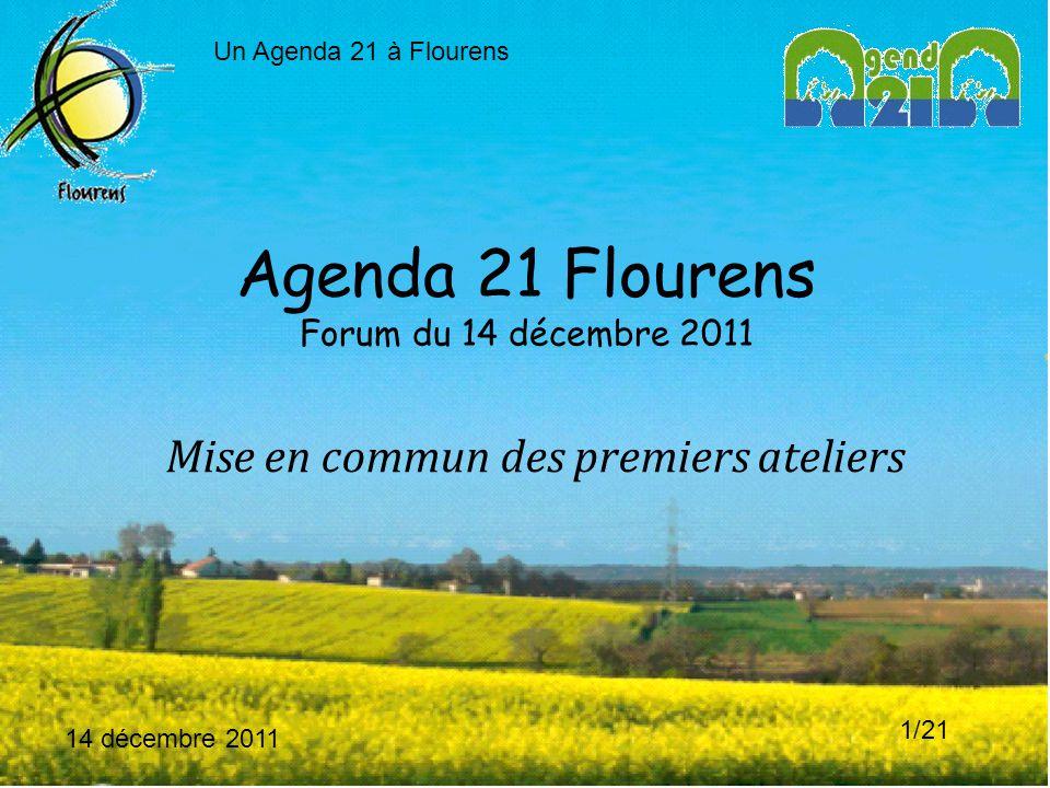 14 décembre 2011 1/21 Agenda 21 Flourens Forum du 14 décembre 2011 Mise en commun des premiers ateliers Un Agenda 21 à Flourens