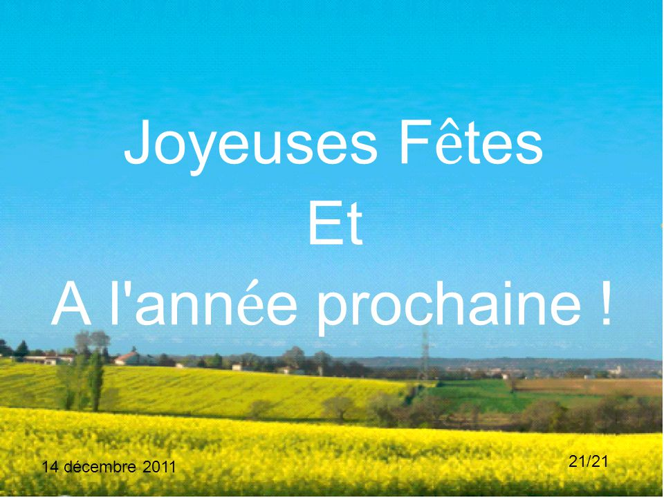 14 décembre 2011 21/21 Joyeuses F ê tes Et A l ann é e prochaine !