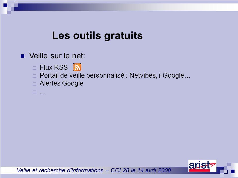 Veille et recherche d'informations – CCI 28 le 14 avril 2009 Veille sur le net:  Flux RSS  Portail de veille personnalisé : Netvibes, i-Google…  Alertes Google  … Les outils gratuits