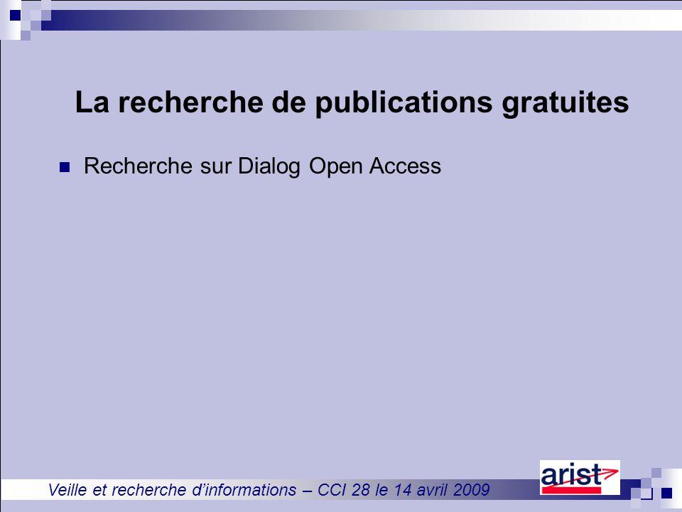 Veille et recherche d'informations – CCI 28 le 14 avril 2009 La recherche de publications gratuites Recherche sur Dialog Open Access