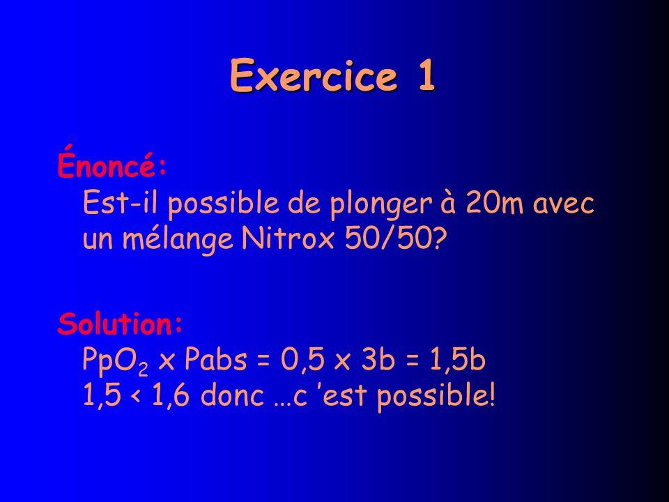Exercice 1 Énoncé: Est-il possible de plonger à 20m avec un mélange Nitrox 50/50.