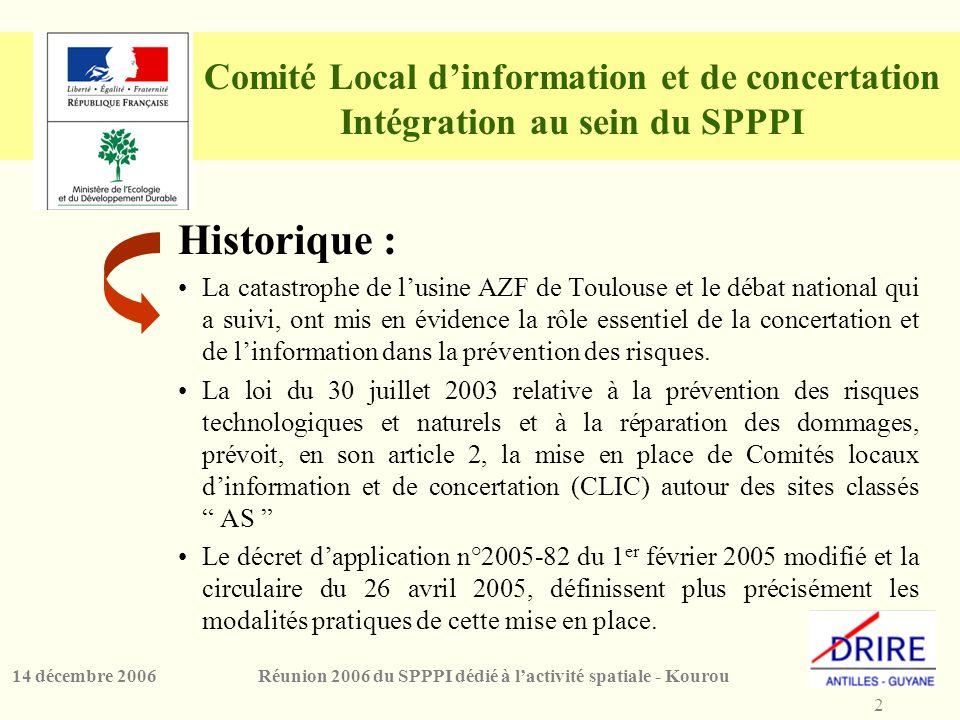 3 Réunion 2006 du SPPPI dédié à l'activité spatiale - Kourou14 décembre 2006 Comité Local d'Information et de Concertation Intégration au sein du SPPPI En Guyane : 2 CLIC créés et réunis pour les sites de SARA KOUROU, SARA DDC et 1 CLIC acté pour GUYANEXPLO.