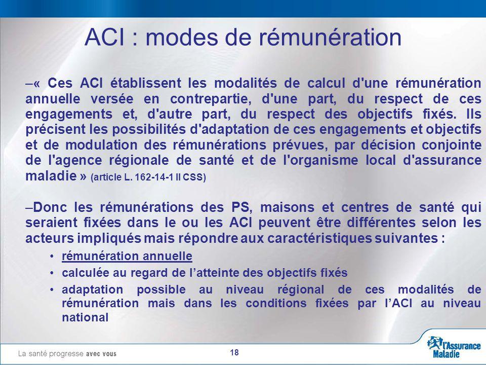 18 ACI : modes de rémunération –« Ces ACI établissent les modalités de calcul d une rémunération annuelle versée en contrepartie, d une part, du respect de ces engagements et, d autre part, du respect des objectifs fixés.