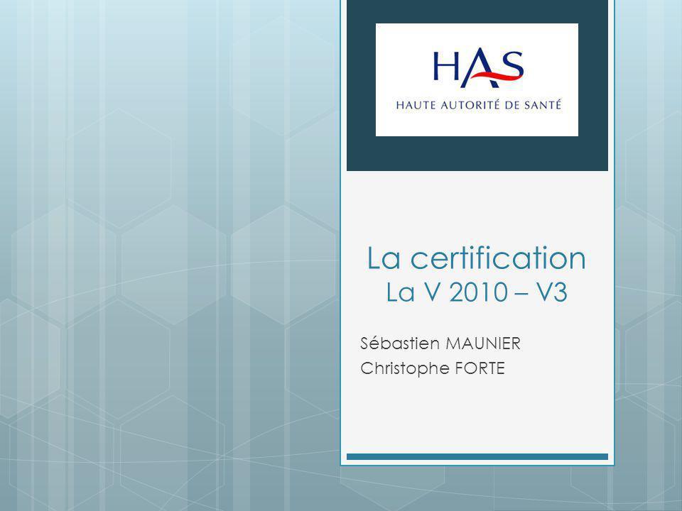 La certification La V 2010 – V3 Sébastien MAUNIER Christophe FORTE