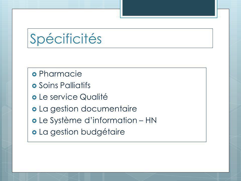 Spécificités  Pharmacie  Soins Palliatifs  Le service Qualité  La gestion documentaire  Le Système d'information – HN  La gestion budgétaire
