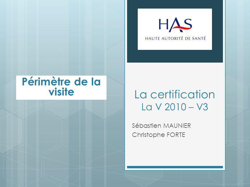 La certification La V 2010 – V3 Sébastien MAUNIER Christophe FORTE Périmètre de la visite