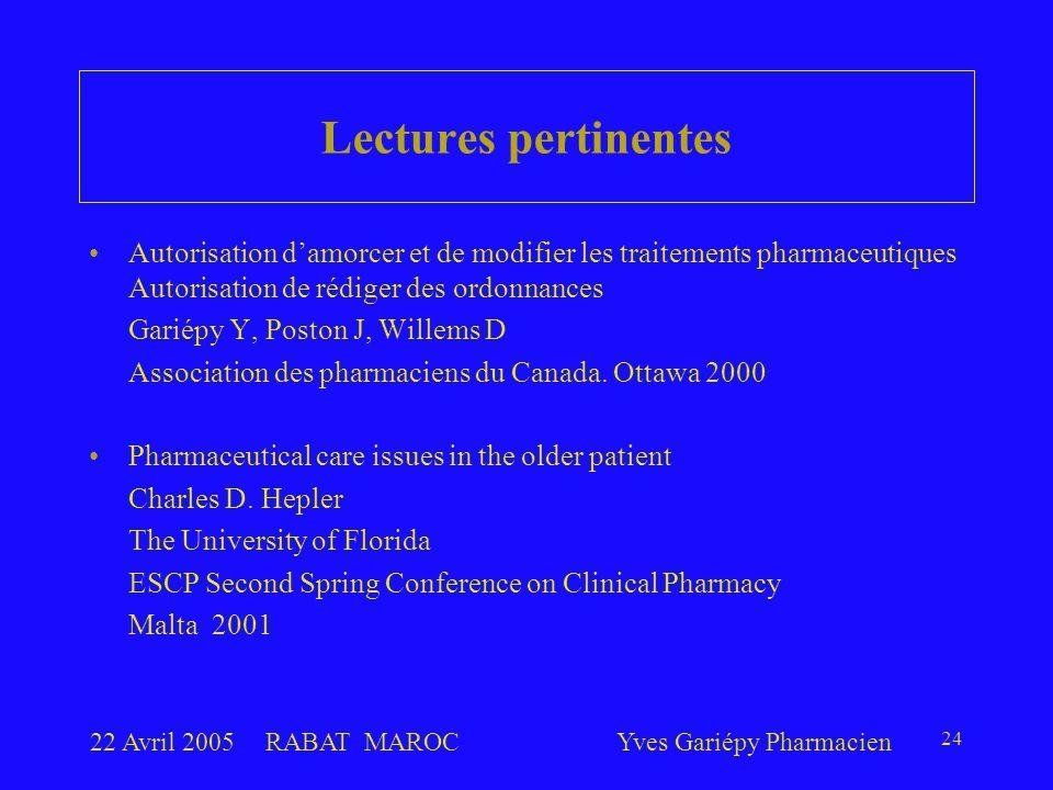 22 Avril 2005RABAT MAROCYves Gariépy Pharmacien 24 Autorisation d'amorcer et de modifier les traitements pharmaceutiques Autorisation de rédiger des ordonnances Gariépy Y, Poston J, Willems D Association des pharmaciens du Canada.
