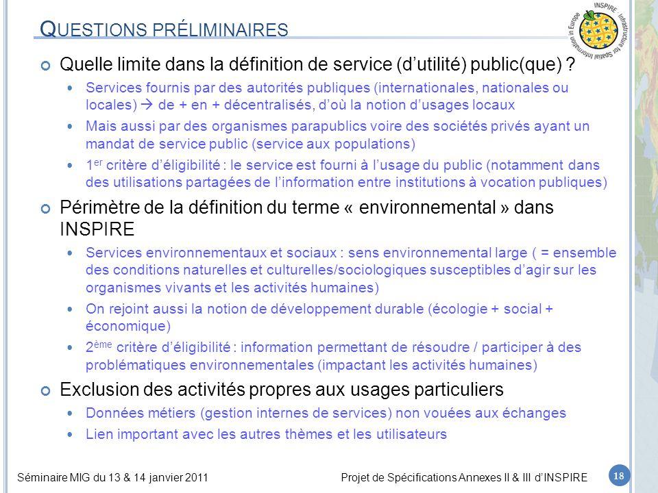 Séminaire MIG du 13 & 14 janvier 2011Projet de Spécifications Annexes II & III d'INSPIRE Q UESTIONS PRÉLIMINAIRES Quelle limite dans la définition de service (d'utilité) public(que) .