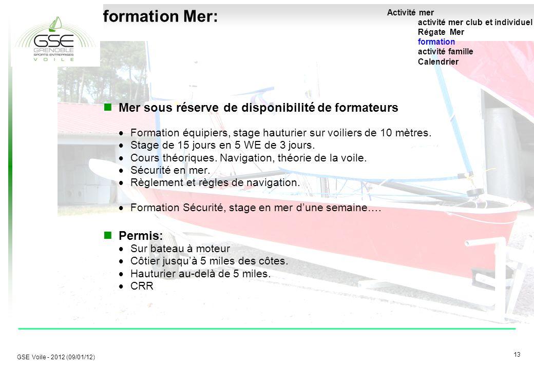 13 GSE Voile - 2012 (09/01/12) formation Mer: Mer sous réserve de disponibilité de formateurs  Formation équipiers, stage hauturier sur voiliers de 10 mètres.