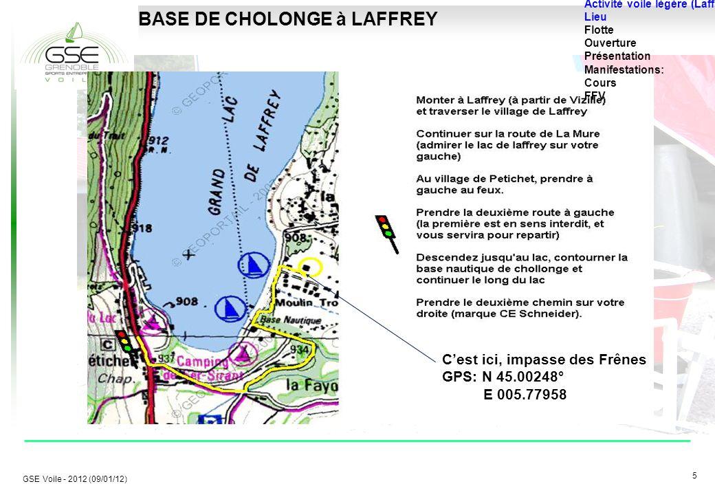 5 5 GSE Voile - 2012 (09/01/12) BASE DE CHOLONGE à LAFFREY Activité voile légère (Laffrey) Lieu Flotte Ouverture Présentation Manifestations: Cours FFV C'est ici, impasse des Frênes GPS: N 45.00248° E 005.77958