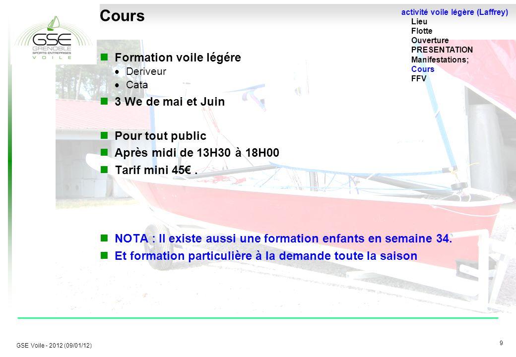 9 9 GSE Voile - 2012 (09/01/12) Cours Formation voile légére  Deriveur  Cata 3 We de mai et Juin Pour tout public Après midi de 13H30 à 18H00 Tarif mini 45€.