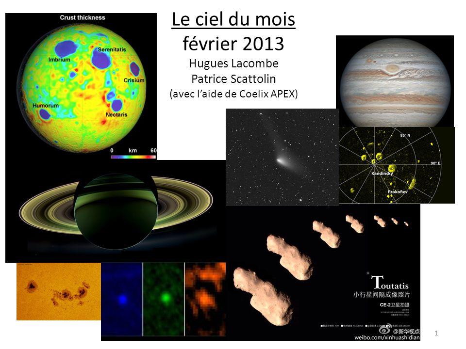 Le ciel du mois février 2013 Hugues Lacombe Patrice Scattolin (avec l'aide de Coelix APEX) 1